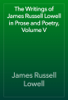 James Russell Lowell - The Writings of James Russell Lowell in Prose and Poetry, Volume V artwork