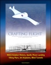 Crafting Flight Aircraft Pioneers And The Contributions Of The Men And Women Of NASA Langley Research Center - NACA Aviation History Apollo Moon Landing Viking Mars Jet Airplanes Wind Tunnels