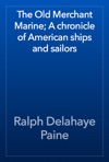 The Old Merchant Marine A Chronicle Of American Ships And Sailors