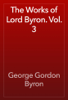 George Gordon Byron - The Works of Lord Byron. Vol. 3 artwork