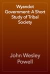 Wyandot Government A Short Study Of Tribal Society