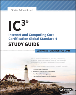 IC3: Internet and Computing Core Certification Computing Fundamentals Study Guide - Ciprian Rusen book