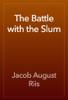 The Battle with the Slum - Jacob August Riis