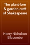 The Plant-lore  Garden-craft Of Shakespeare