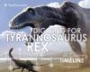 Digging For Tyrannosaurus Rex