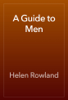 Helen Rowland - A Guide to Men artwork