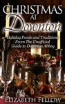 Christmas At Downton Holiday Foods And Traditions From The Unofficial Guide To Downton Abbey