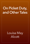 On Picket Duty, and Other Tales