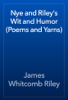 James Whitcomb Riley - Nye and Riley's Wit and Humor (Poems and Yarns) artwork