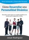Cmo Desarrollar Una Personalidad Dinmica Descubre Cmo Lograr Un Cambio Positivo En Ti Mismo Para Asegurarte El Xito