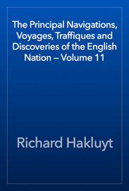 The Principal Navigations, Voyages, Traffiques and Discoveries of the English Nation — Volume 11 book