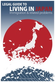 LEGAL GUIDE TO LIVING IN JAPAN: IMMIGRATION & RELATED PROBLEMS