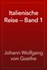Johann Wolfgang von Goethe - Italienische Reise — Band 1 artwork