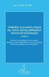 THéORIE SOCIOPOLITIQUE DU SOUS-DéVELOPPEMENT SOCIO-éCONOMIQUE TOME II