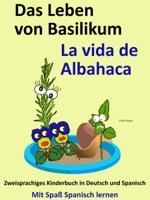 Das Leben von Basilikum: La vida de Albahaca. Kostenfreies zweisprachiges Kinderbuch in Deutsch und Spanisch.