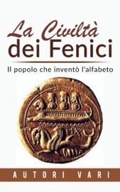 La civiltà dei Fenici - Il popolo che inventò l'alfabeto
