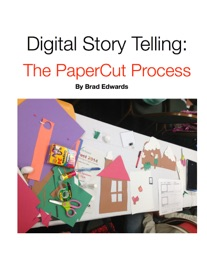 DIGITAL STORY TELLING: THE PAPERCUT PROCESS