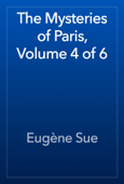 The Mysteries of Paris, Volume 4 of 6