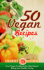 Charity Wilson - 50 Vegan Recipes: Your Vegan Cookbook For Plant Based Eating And Healthy Living  arte