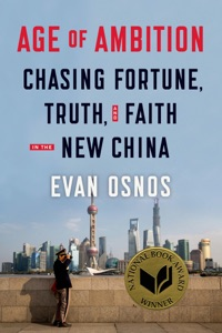Age of Ambition: Chasing Fortune, Truth, and Faith in the New China da Evan Osnos