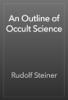 Rudolf Steiner - An Outline of Occult Science artwork