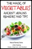 The Magic of Vegetables: Ancient Healing Remedies and Tips