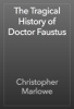 Christopher Marlowe - The Tragical History of Doctor Faustus artwork