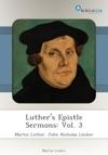 Luthers Epistle Sermons Vol 3