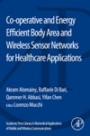 Academic Press Library In Biomedical Applications Of Mobile And Wireless Communications Co-operative And Energy Efficient Body Area And Wireless Sensor Networks For Healthcare Applications