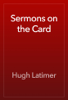 Hugh Latimer - Sermons on the Card  artwork