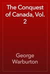 The Conquest Of Canada Vol 2