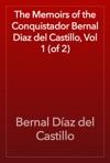 The Memoirs Of The Conquistador Bernal Diaz Del Castillo Vol 1 Of 2