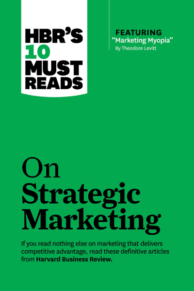 Download HBR's 10 Must Reads on Strategic Marketing (with featured article 'Marketing Myopia,' by Theodore Levitt) PDF Full