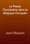 La Presse Clandestine Dans La Belgique Occupe