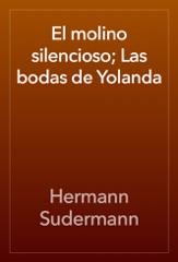El molino silencioso; Las bodas de Yolanda