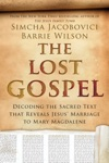 The Lost Gospel Decoding The Ancient Text That Reveals Jesus Marriage To Mary The Magdalene