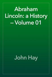 Abraham Lincoln: a History — Volume 01 book