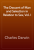 Charles Darwin - The Descent of Man and Selection in Relation to Sex, Vol. I artwork