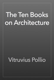 The Ten Books on Architecture - Vitruvius Pollio