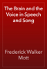 Frederick Walker Mott - The Brain and the Voice in Speech and Song artwork