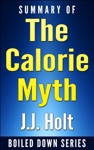 The Calorie Myth How To Eat More Exercise Less Lose Weight And Live Better By Jonathan BailorSummarized