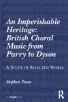 An Imperishable Heritage British Choral Music From Parry To Dyson