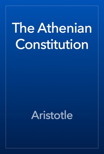The Athenian Constitution - Aristotle - Aristotle