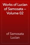Works Of Lucian Of Samosata  Volume 02