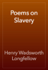 Henry Wadsworth Longfellow - Poems on Slavery artwork