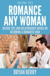 How To Romance Any Woman  Dating Tips And Relationship Advice On Becoming A Romantic Man