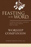Feasting On The Word Worship Companion Liturgies For Year B Volume 2