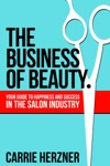 The Business Of Beauty Your Guide To Happiness And Success In The Salon Industry