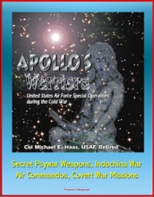 Apollo's Warriors: U.S. Air Force Special Operations during the Cold War - Secret Psywar Weapons, Indochina War, Air Commandos, Covert War Missions