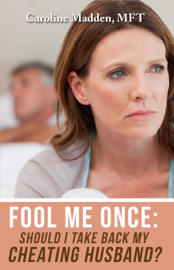 Fool Me Once: Should I Take Back My Cheating Husband? Surviving Infidelity-Advice From A Marriage Therapist book